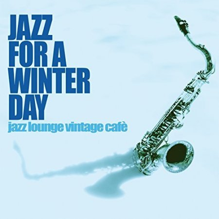 Обложка Jazz For A Winter Day: Jazz Lounge Vintage Cafe (2017) Mp3