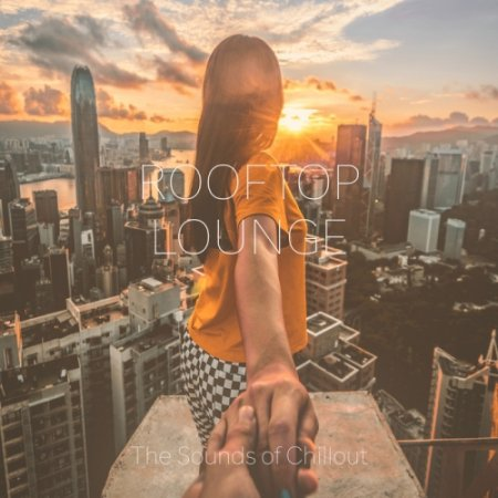 Обложка Rooftop Lounge: The Sounds Of Chillout (2018) Mp3